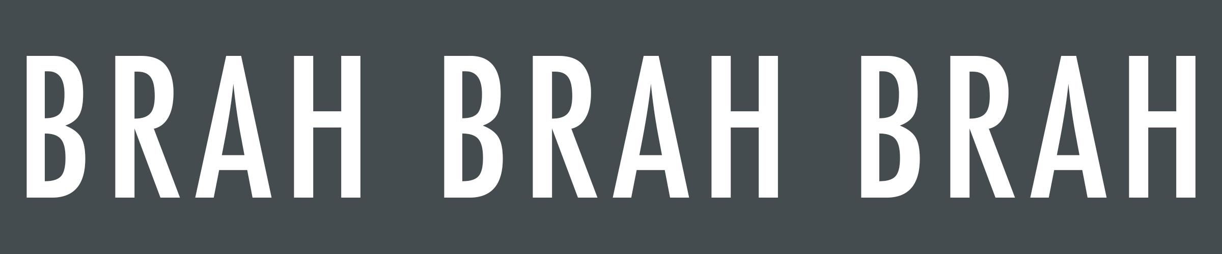 BRAH BRAH BRAH